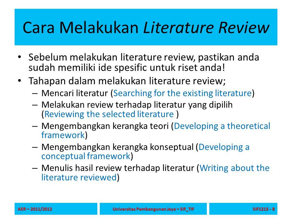 Cara Melakukan Literature Review Sebelum melakukan literature review, pastikan anda sudah memiliki ide spesific untuk riset anda! Tahapan dalam melaku