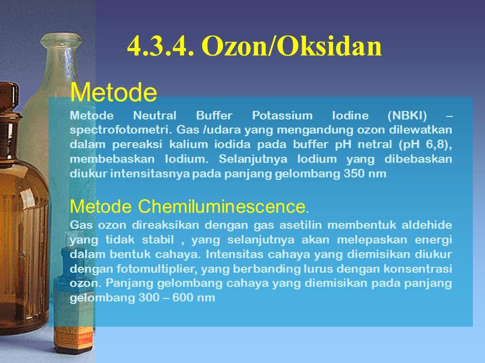 4.3.4. Ozon/Oksidan Metode Metode Neutral Buffer Potassium Iodine (NBKI) – spectrofotometri. Gas /udara yang mengandung ozon dilewatkan dalam pereaksi