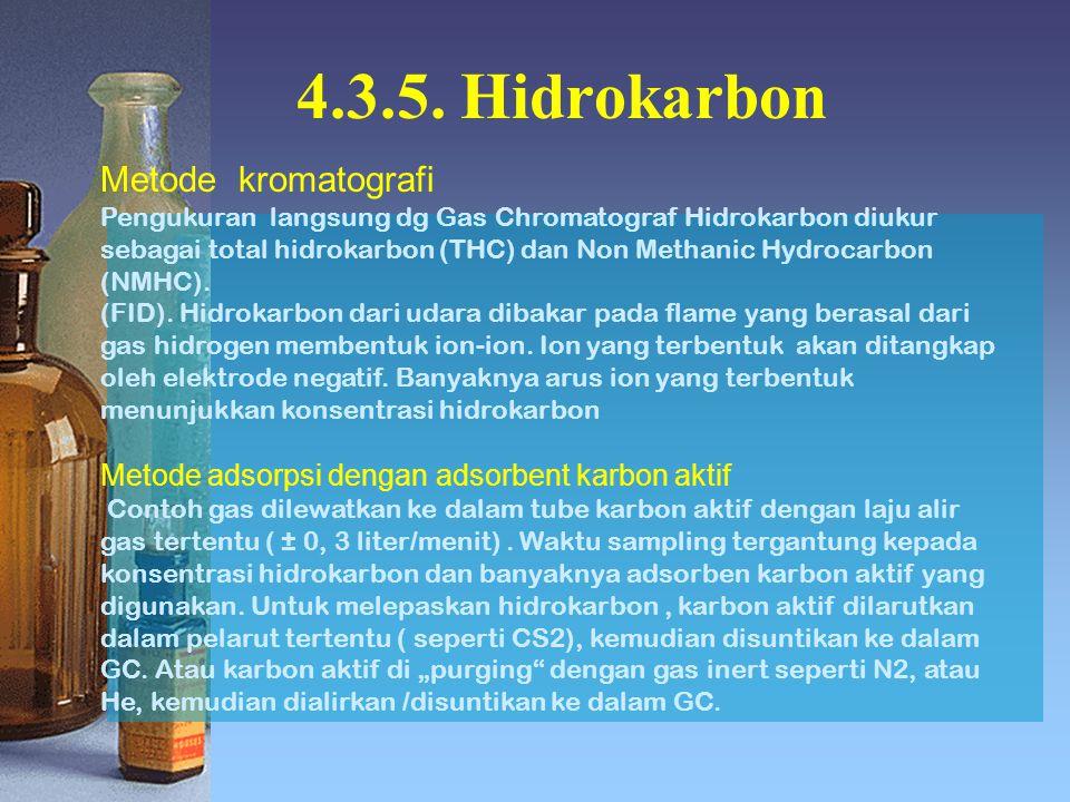 4.3.5. Hidrokarbon Metode kromatografi Pengukuran langsung dg Gas Chromatograf Hidrokarbon diukur sebagai total hidrokarbon (THC) dan Non Methanic Hyd