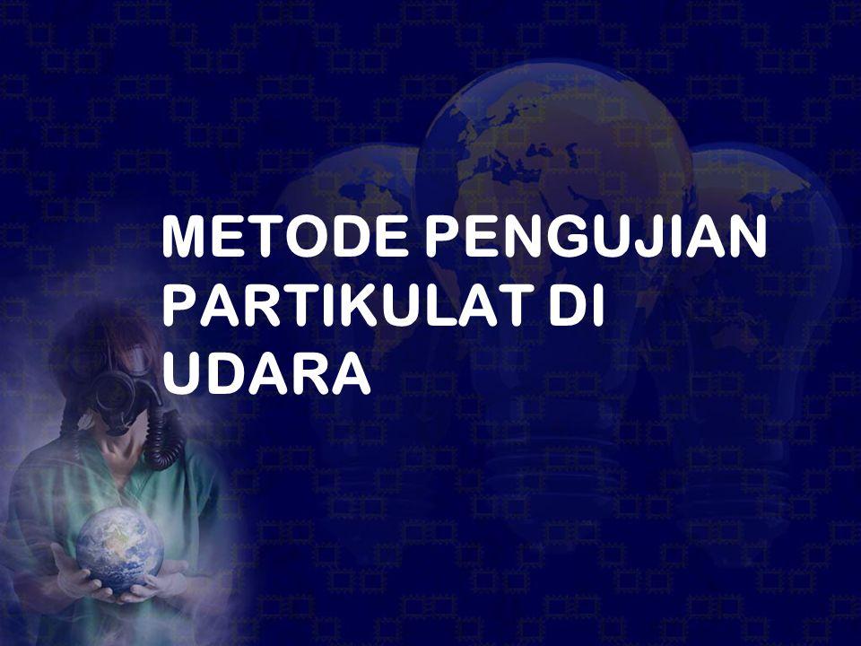 METODE PENGUJIAN PARTIKULAT DI UDARA