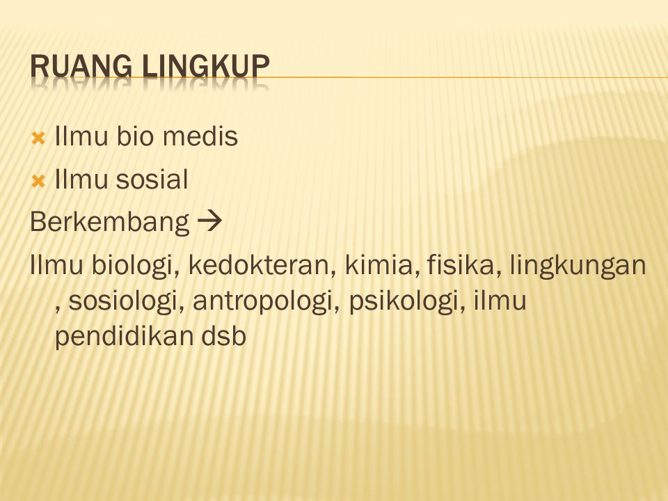  Ilmu bio medis  Ilmu sosial Berkembang  Ilmu biologi, kedokteran, kimia, fisika, lingkungan, sosiologi, antropologi, psikologi, ilmu pendidikan dsb