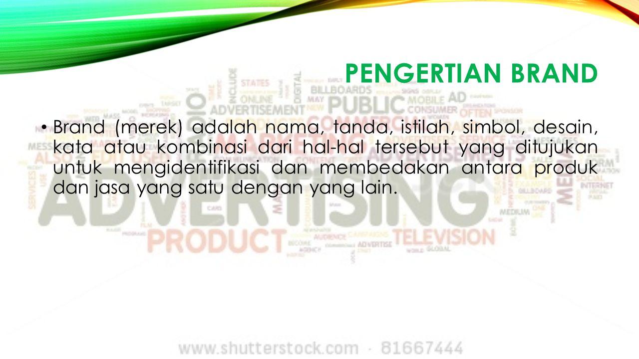 PENGERTIAN BRAND Brand (merek) adalah nama, tanda, istilah, simbol, desain, kata atau kombinasi dari hal-hal tersebut yang ditujukan untuk mengidentifikasi dan membedakan antara produk dan jasa yang satu dengan yang lain.