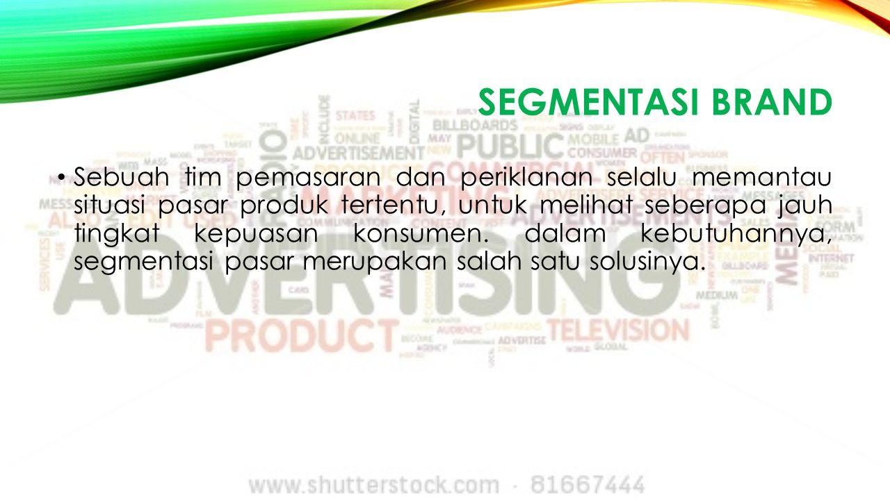 SEGMENTASI BRAND Sebuah tim pemasaran dan periklanan selalu memantau situasi pasar produk tertentu, untuk melihat seberapa jauh tingkat kepuasan konsumen.