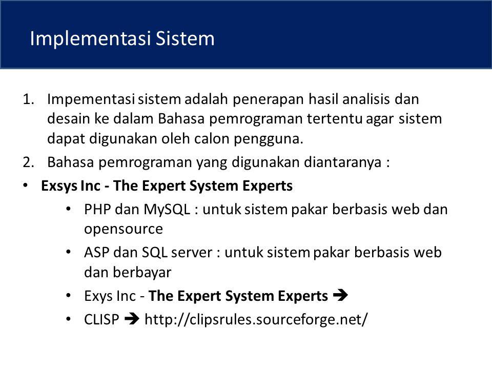 Implementasi Sistem 1.Impementasi sistem adalah penerapan hasil analisis dan desain ke dalam Bahasa pemrograman tertentu agar sistem dapat digunakan oleh calon pengguna.