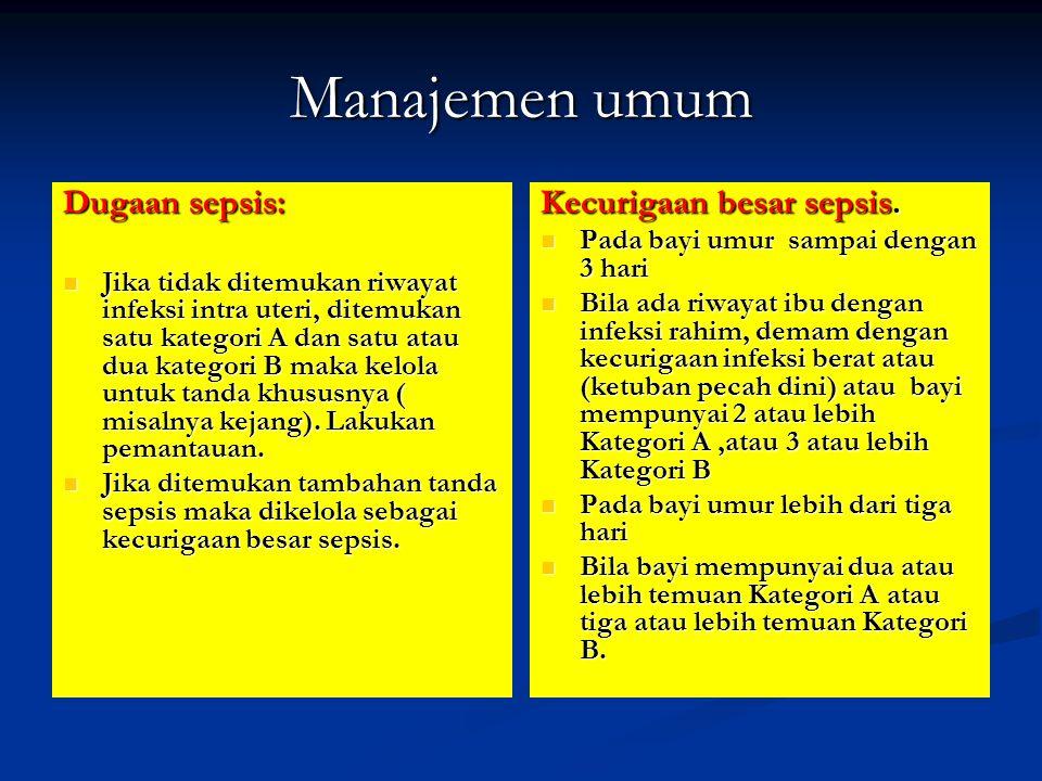 Manajemen umum Dugaan sepsis: Jika tidak ditemukan riwayat infeksi intra uteri, ditemukan satu kategori A dan satu atau dua kategori B maka kelola unt