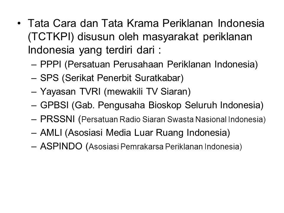 Tata Cara dan Tata Krama Periklanan Indonesia (TCTKPI) disusun oleh masyarakat periklanan Indonesia yang terdiri dari : –PPPI (Persatuan Perusahaan Pe