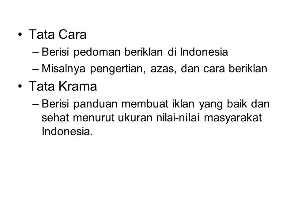 Tata Cara –Berisi pedoman beriklan di Indonesia –Misalnya pengertian, azas, dan cara beriklan Tata Krama –Berisi panduan membuat iklan yang baik dan s