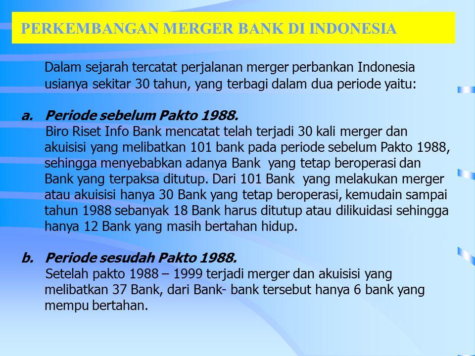 PERKEMBANGAN MERGER BANK DI INDONESIA Dalam sejarah tercatat perjalanan merger perbankan Indonesia usianya sekitar 30 tahun, yang terbagi dalam dua periode yaitu: a.Periode sebelum Pakto 1988.