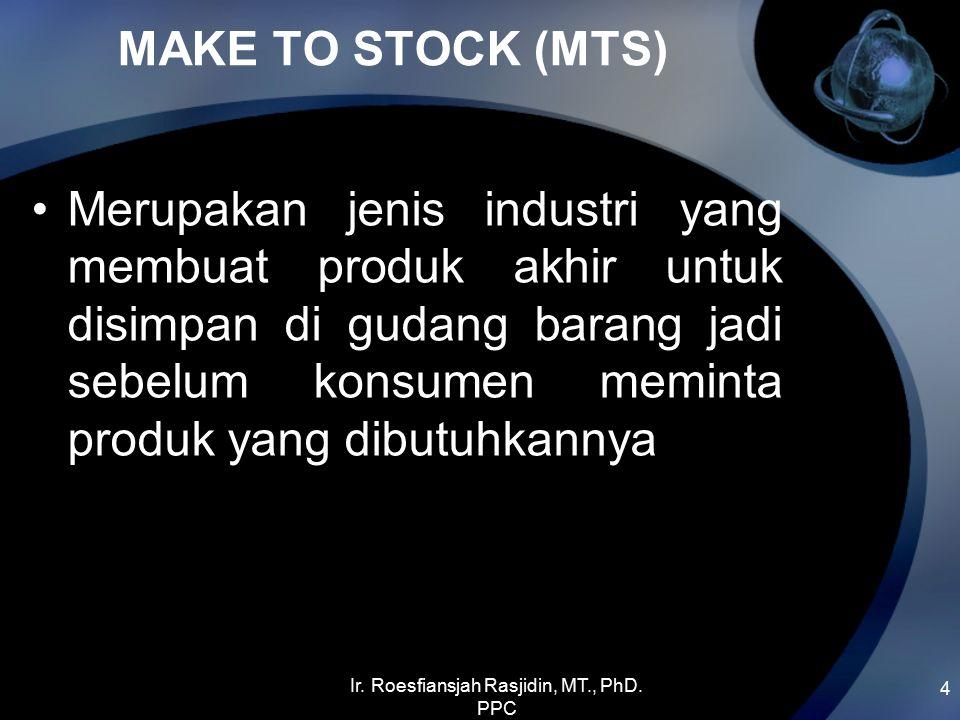 MAKE TO STOCK (MTS) 4 Merupakan jenis industri yang membuat produk akhir untuk disimpan di gudang barang jadi sebelum konsumen meminta produk yang dibutuhkannya Ir.