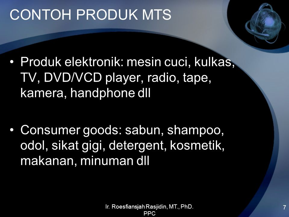 CONTOH PRODUK MTS Produk elektronik: mesin cuci, kulkas, TV, DVD/VCD player, radio, tape, kamera, handphone dll Consumer goods: sabun, shampoo, odol,