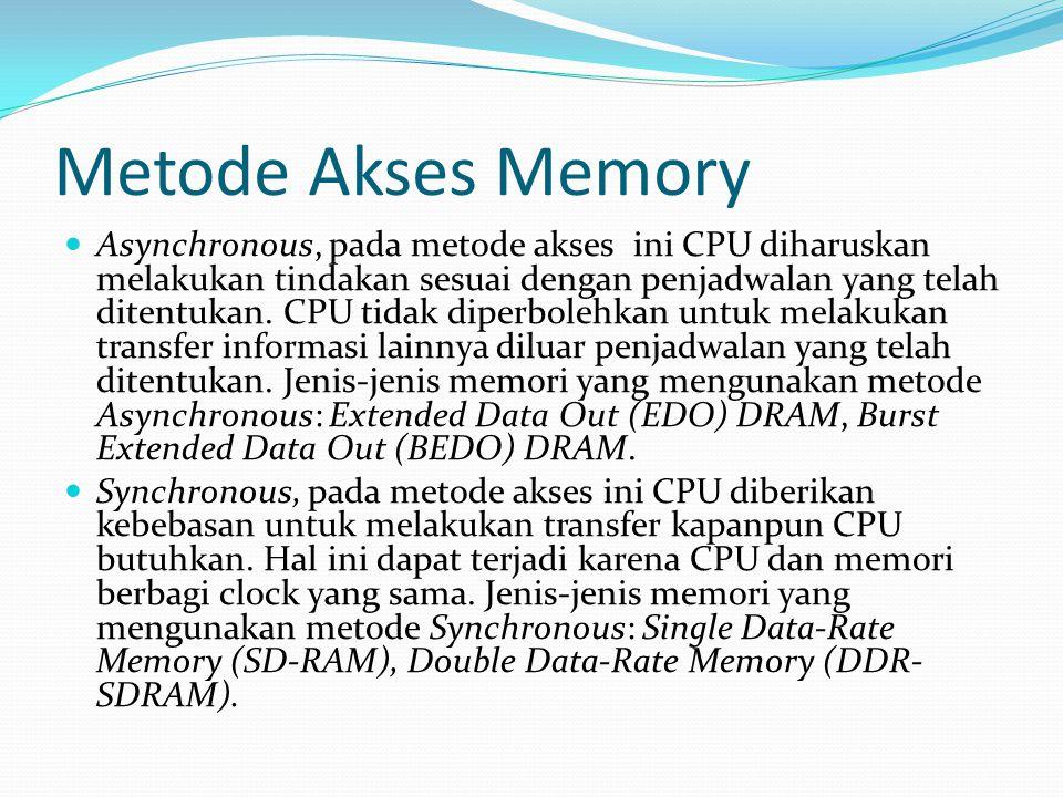 Metode Akses Memory Asynchronous, pada metode akses ini CPU diharuskan melakukan tindakan sesuai dengan penjadwalan yang telah ditentukan. CPU tidak d