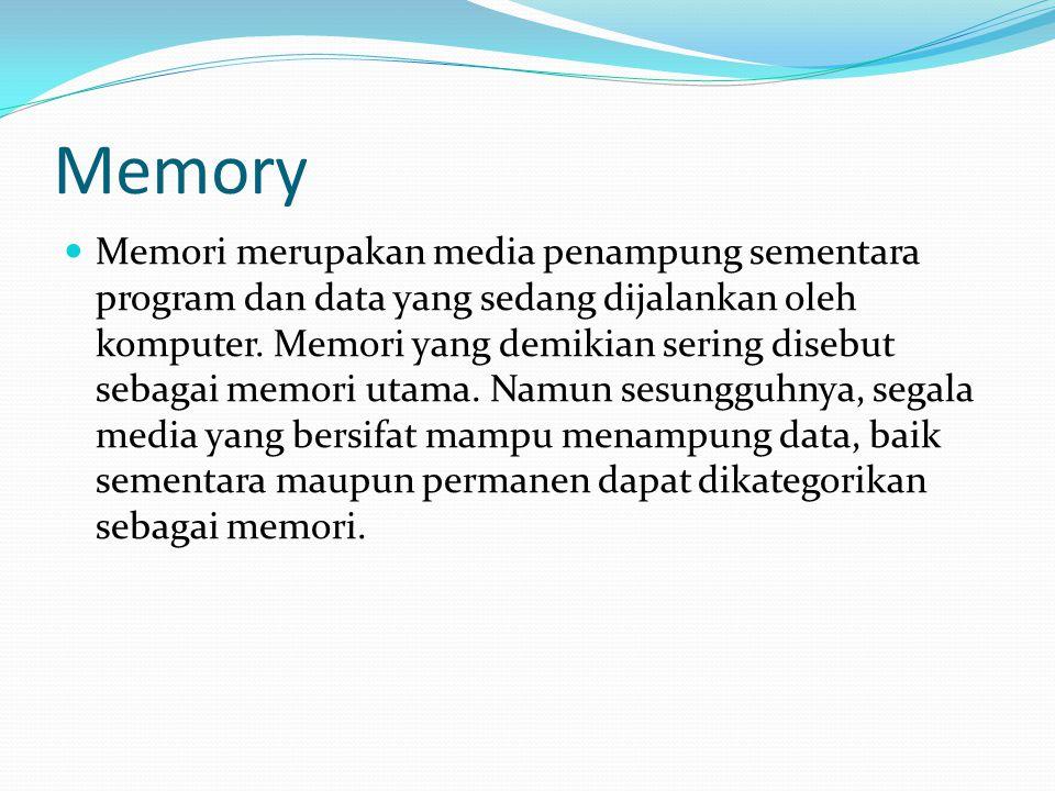 Memory Memori merupakan media penampung sementara program dan data yang sedang dijalankan oleh komputer. Memori yang demikian sering disebut sebagai m