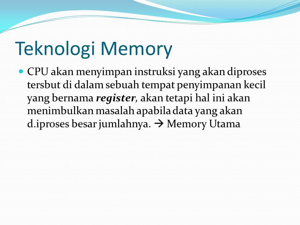 Teknologi Memory CPU akan menyimpan instruksi yang akan diproses tersbut di dalam sebuah tempat penyimpanan kecil yang bernama register, akan tetapi h