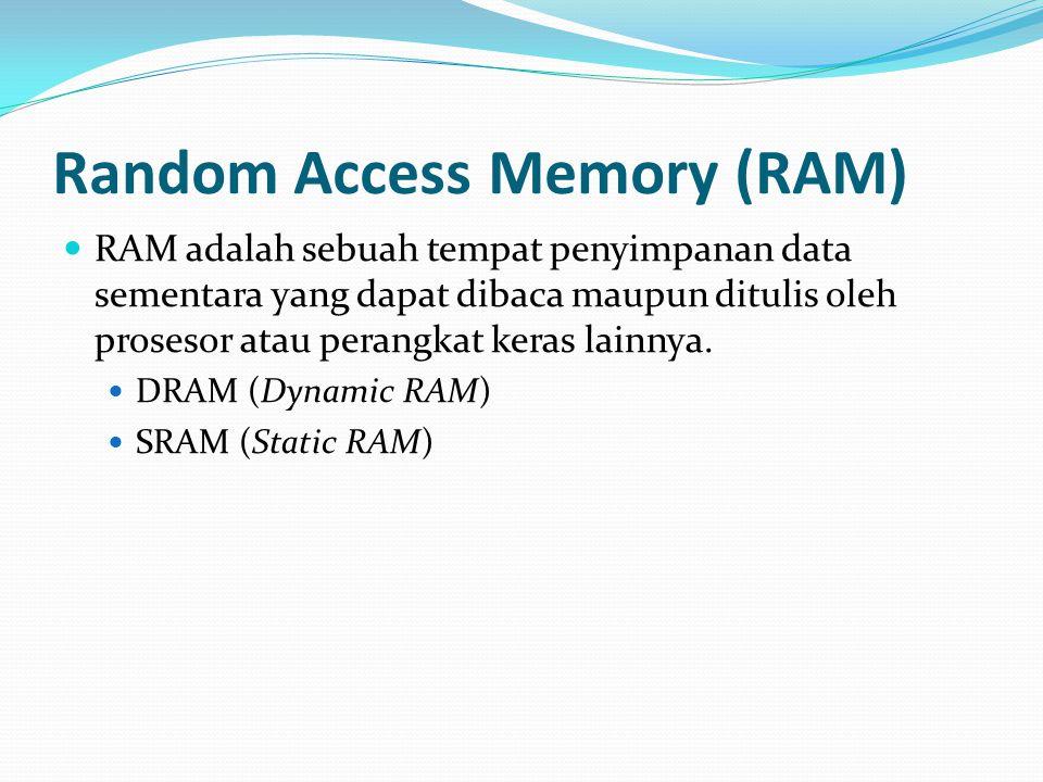 Random Access Memory (RAM) RAM adalah sebuah tempat penyimpanan data sementara yang dapat dibaca maupun ditulis oleh prosesor atau perangkat keras lai
