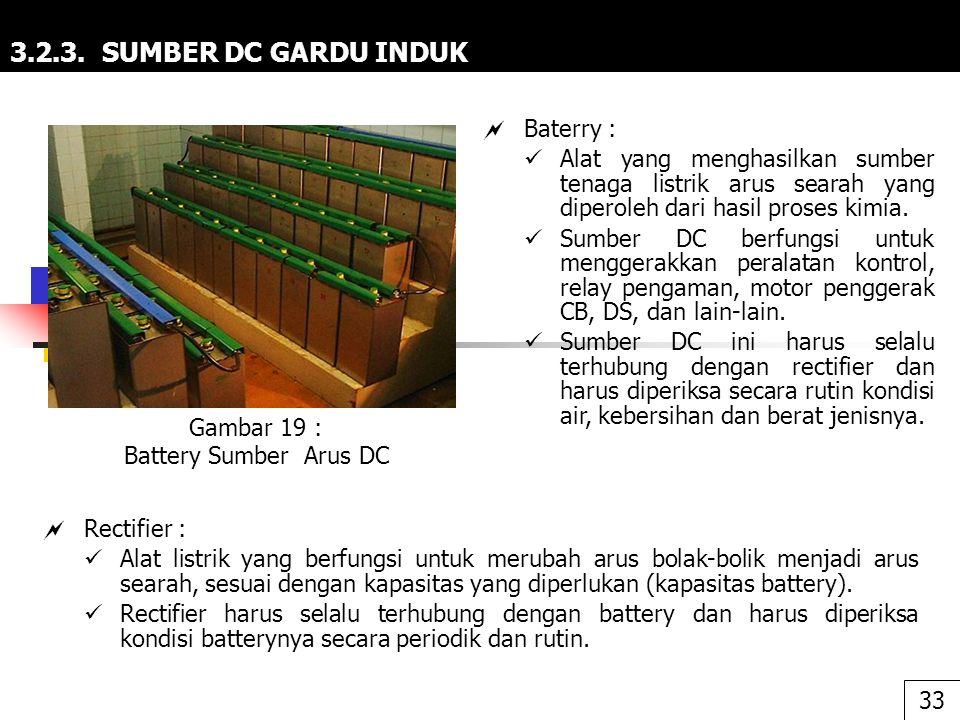 3.2.3. SUMBER DC GARDU INDUK  Baterry : Alat yang menghasilkan sumber tenaga listrik arus searah yang diperoleh dari hasil proses kimia. Sumber DC be
