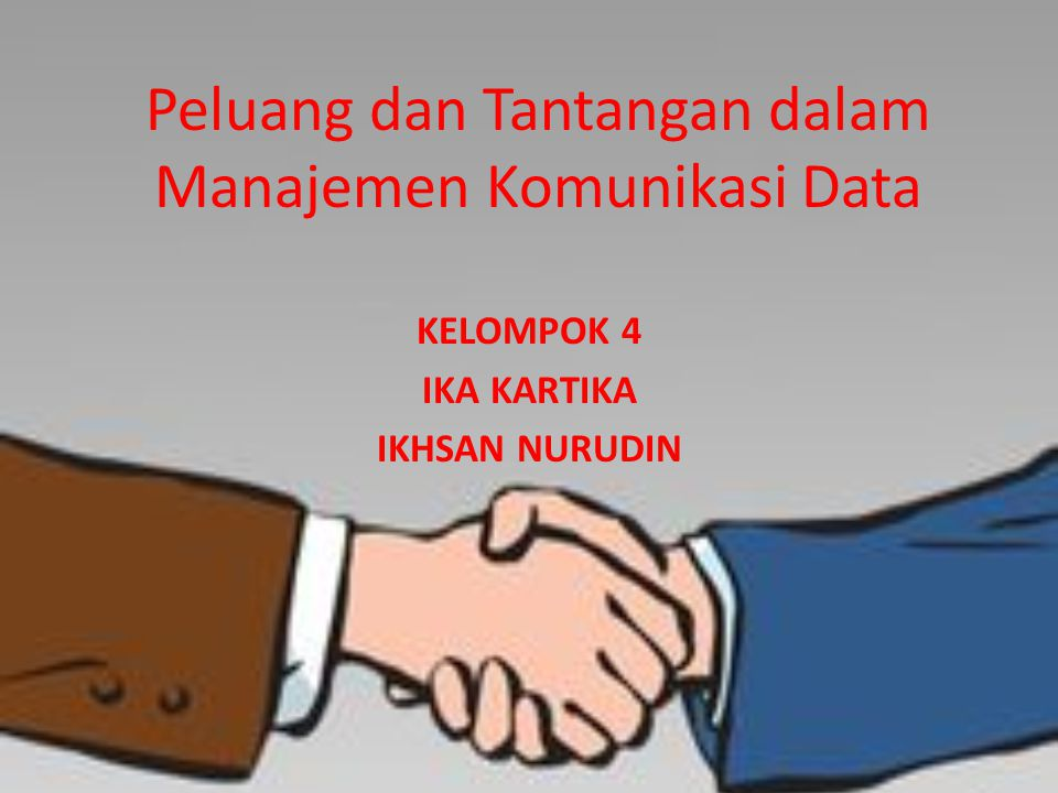 Peluang dan Tantangan dalam Manajemen Komunikasi Data KELOMPOK 4 IKA KARTIKA IKHSAN NURUDIN