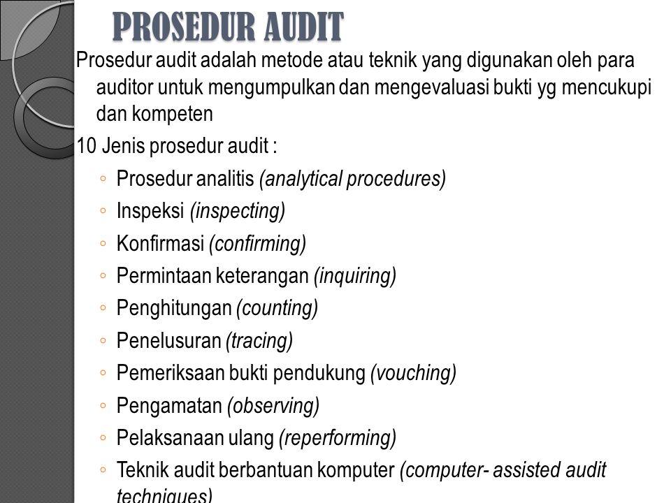 PROSEDUR AUDIT Prosedur audit adalah metode atau teknik yang digunakan oleh para auditor untuk mengumpulkan dan mengevaluasi bukti yg mencukupi dan ko