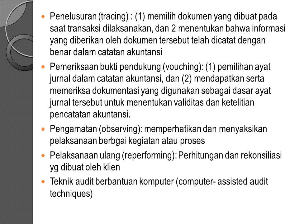 Penelusuran (tracing) : (1) memilih dokumen yang dibuat pada saat transaksi dilaksanakan, dan 2 menentukan bahwa informasi yang diberikan oleh dokumen