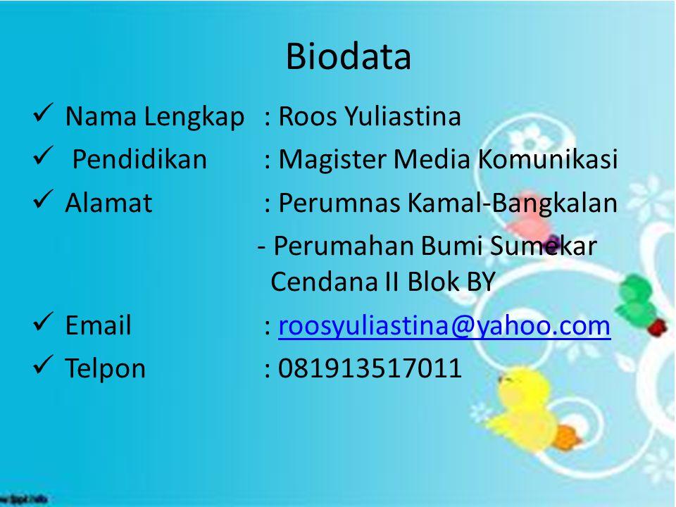 Biodata Nama Lengkap : Roos Yuliastina Pendidikan : Magister Media Komunikasi Alamat: Perumnas Kamal-Bangkalan - Perumahan Bumi Sumekar Cendana II Blo