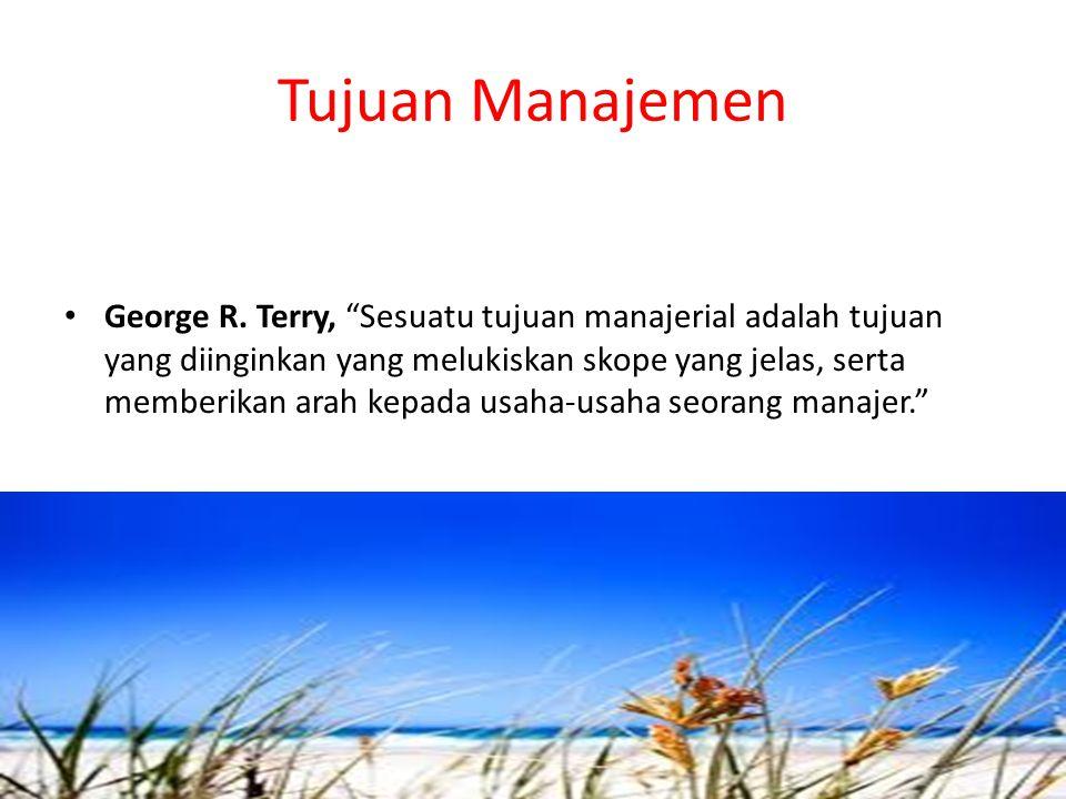 """Tujuan Manajemen George R. Terry, """"Sesuatu tujuan manajerial adalah tujuan yang diinginkan yang melukiskan skope yang jelas, serta memberikan arah kep"""