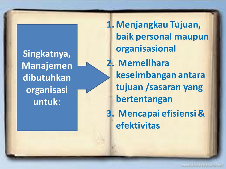 1.Menjangkau Tujuan, baik personal maupun organisasional 2. Memelihara keseimbangan antara tujuan /sasaran yang bertentangan 3. Mencapai efisiensi & e