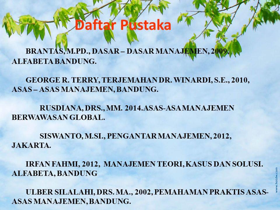 BRANTAS, M.PD., DASAR – DASAR MANAJEMEN, 2009, ALFABETA BANDUNG. GEORGE R. TERRY, TERJEMAHAN DR. WINARDI, S.E., 2010, ASAS – ASAS MANAJEMEN, BANDUNG.