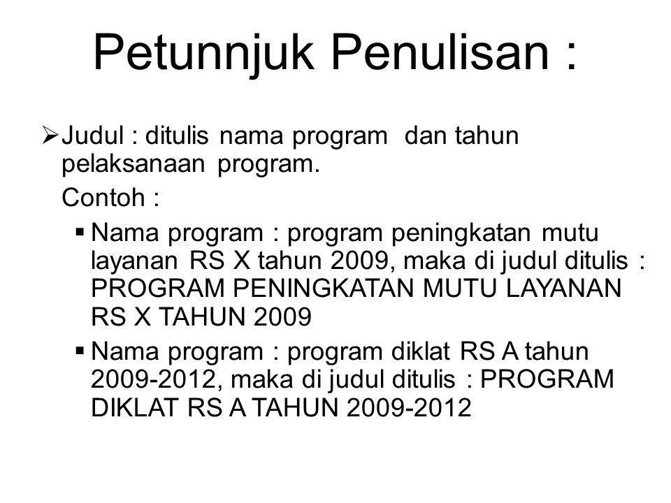 Petunnjuk Penulisan :  Judul : ditulis nama program dan tahun pelaksanaan program. Contoh :  Nama program : program peningkatan mutu layanan RS X ta