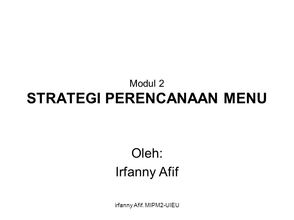 irfanny Afif. MIPM2-UIEU Modul 2 STRATEGI PERENCANAAN MENU Oleh: Irfanny Afif