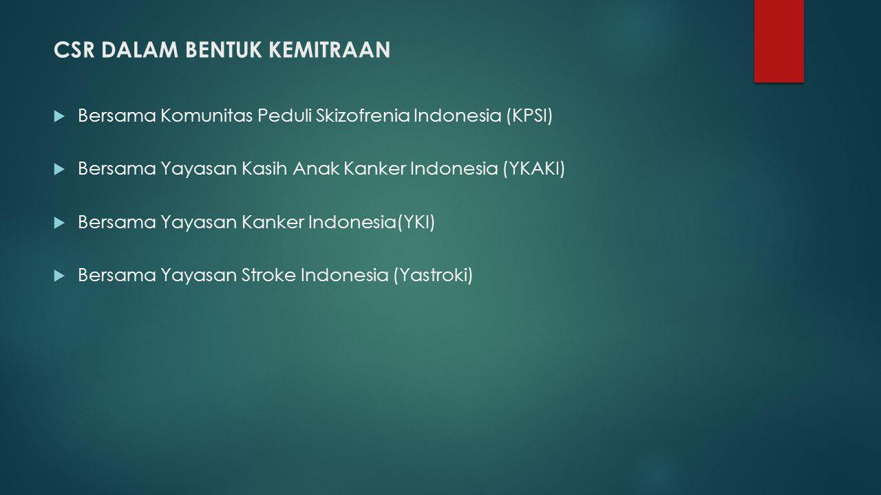 CSR DALAM BENTUK KEMITRAAN  Bersama Komunitas Peduli Skizofrenia Indonesia (KPSI)  Bersama Yayasan Kasih Anak Kanker Indonesia (YKAKI)  Bersama Yay