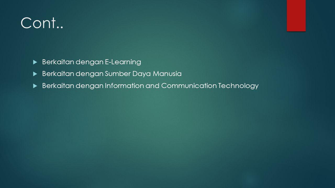 Cont..  Berkaitan dengan E-Learning  Berkaitan dengan Sumber Daya Manusia  Berkaitan dengan Information and Communication Technology