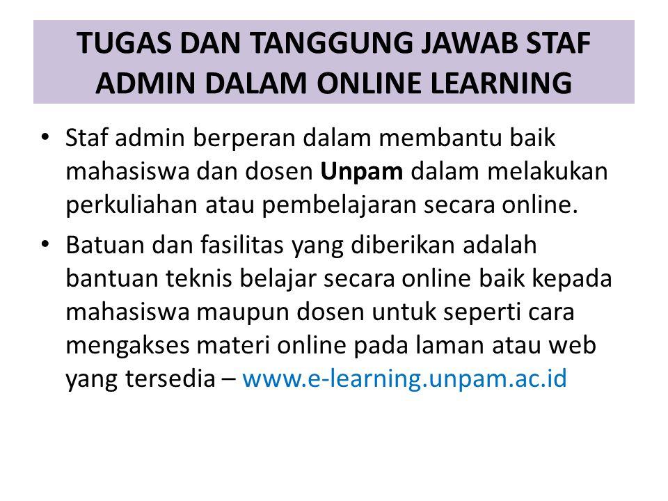 TUGAS DAN TANGGUNG JAWAB STAF ADMIN DALAM ONLINE LEARNING Staf admin berperan dalam membantu baik mahasiswa dan dosen Unpam dalam melakukan perkuliahan atau pembelajaran secara online.