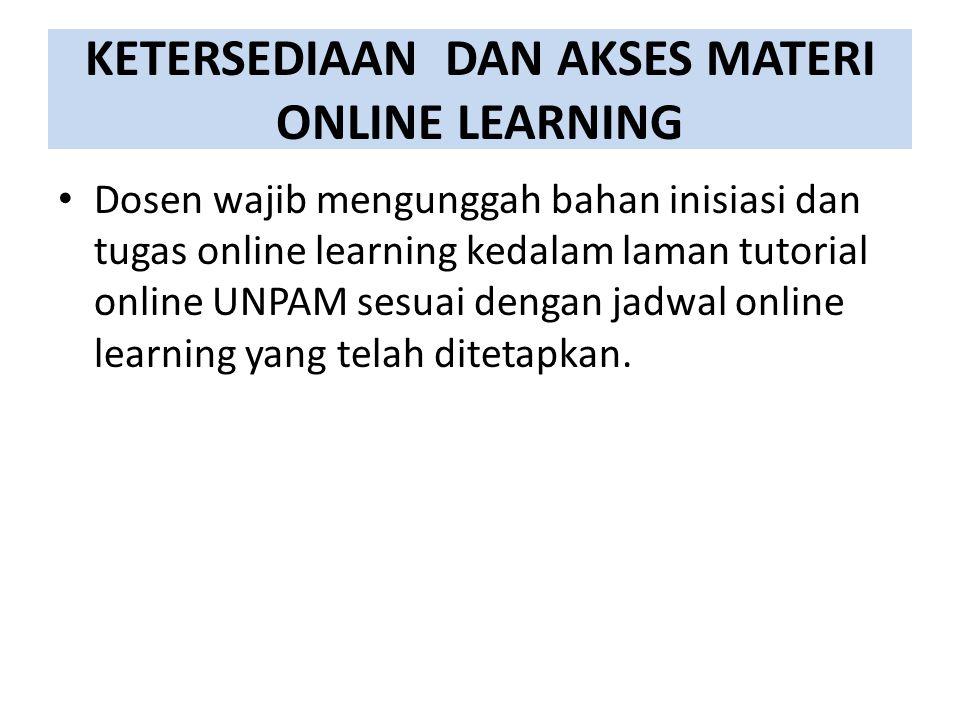 KETERSEDIAAN DAN AKSES MATERI ONLINE LEARNING Dosen wajib mengunggah bahan inisiasi dan tugas online learning kedalam laman tutorial online UNPAM sesuai dengan jadwal online learning yang telah ditetapkan.