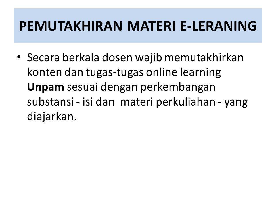 PEMUTAKHIRAN MATERI E-LERANING Secara berkala dosen wajib memutakhirkan konten dan tugas-tugas online learning Unpam sesuai dengan perkembangan substansi - isi dan materi perkuliahan - yang diajarkan.