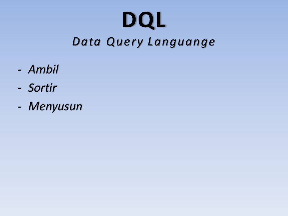 DQL Data Query Languange -A-A-A-Ambil -S-S-S-Sortir -M-M-M-Menyusun