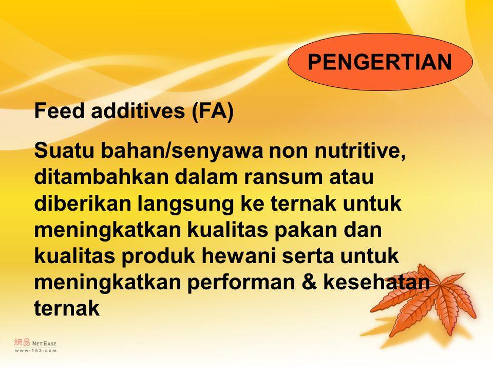 Feed additives (FA) Suatu bahan/senyawa non nutritive, ditambahkan dalam ransum atau diberikan langsung ke ternak untuk meningkatkan kualitas pakan da