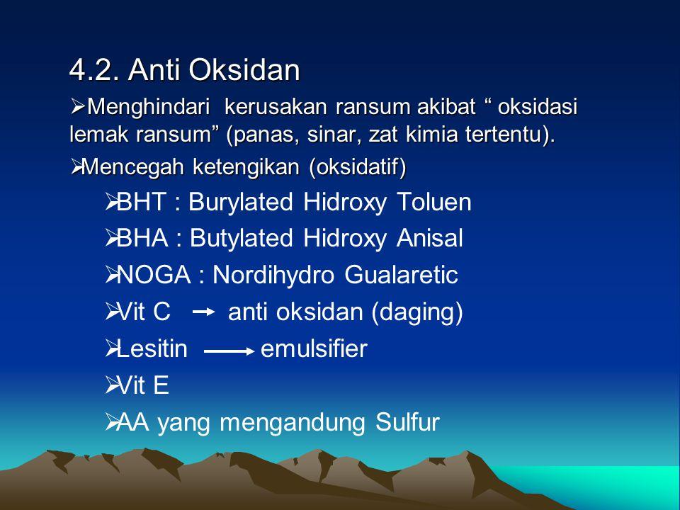 "4.2. Anti Oksidan  Menghindari kerusakan ransum akibat "" oksidasi lemak ransum"" (panas, sinar, zat kimia tertentu).  Mencegah ketengikan (oksidatif)"