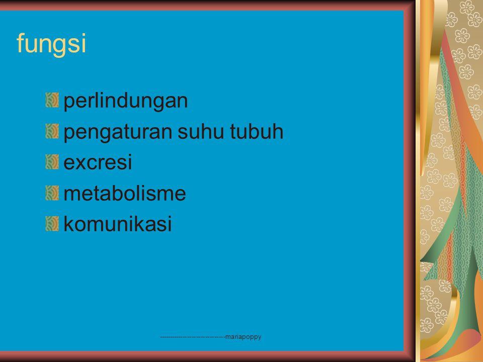------------------------------mariapoppy fungsi perlindungan pengaturan suhu tubuh excresi metabolisme komunikasi