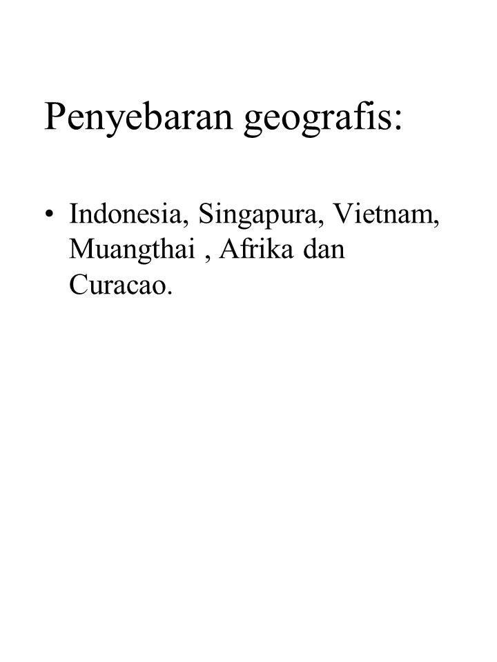 Penyebaran geografis: Indonesia, Singapura, Vietnam, Muangthai, Afrika dan Curacao.