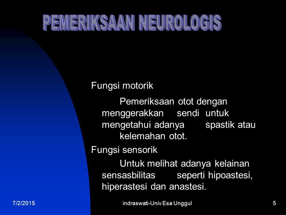 7/2/2015indraswati-Univ Esa Unggul5 Fungsi motorik Pemeriksaan otot dengan menggerakkan sendi untuk mengetahui adanya spastik atau kelemahan otot. Fun