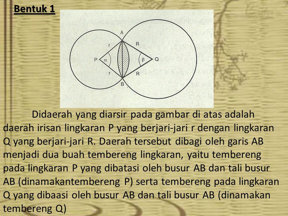 Bentuk 1 Bentuk 1 Didaerah yang diarsir pada gambar di atas adalah daerah irisan lingkaran P yang berjari-jari r dengan lingkaran Q yang berjari-jari