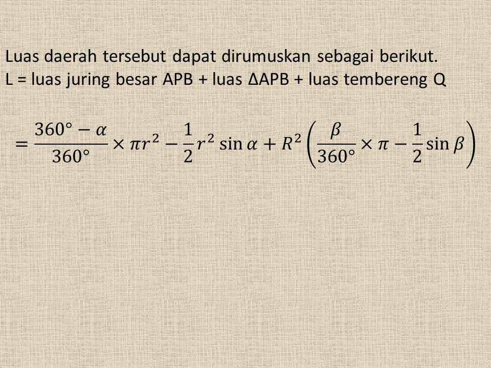 Luas daerah tersebut dapat dirumuskan sebagai berikut. L = luas juring besar APB + luas ∆APB + luas tembereng Q