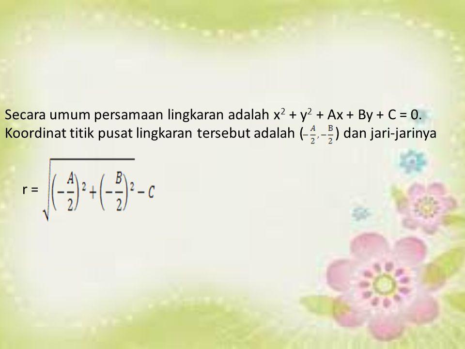 Secara umum persamaan lingkaran adalah x 2 + y 2 + Ax + By + C = 0. Koordinat titik pusat lingkaran tersebut adalah ( ) dan jari-jarinya r =