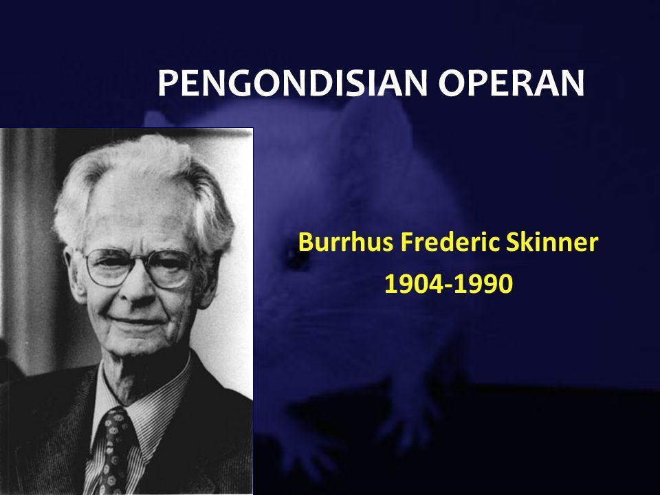 PENGONDISIAN OPERAN Burrhus Frederic Skinner 1904-1990