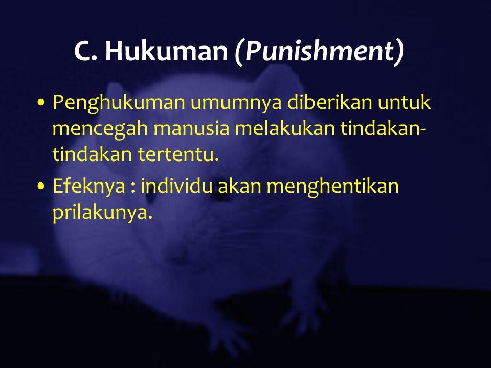 C. Hukuman (Punishment) Penghukuman umumnya diberikan untuk mencegah manusia melakukan tindakan- tindakan tertentu. Efeknya : individu akan menghentik