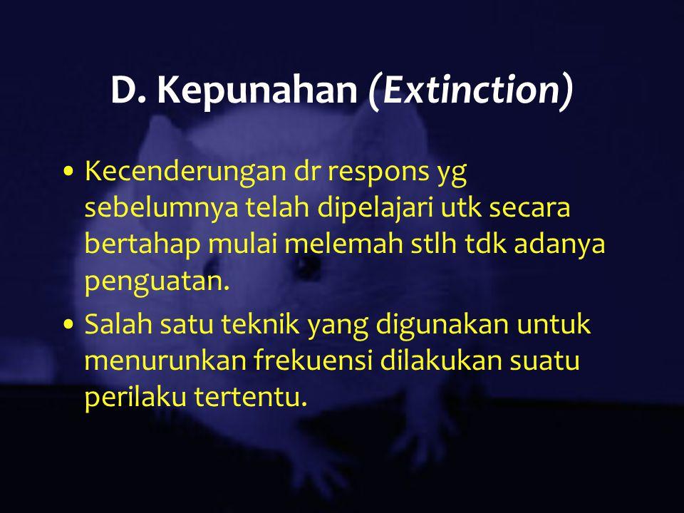 D. Kepunahan (Extinction) Kecenderungan dr respons yg sebelumnya telah dipelajari utk secara bertahap mulai melemah stlh tdk adanya penguatan. Salah s