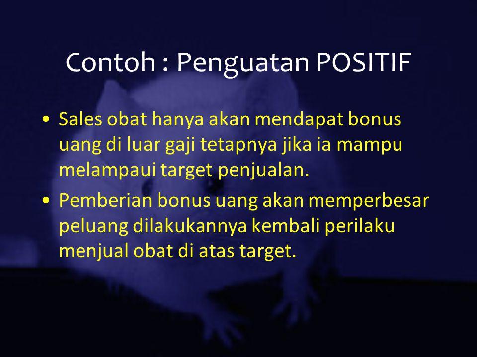 Contoh : Penguatan POSITIF Sales obat hanya akan mendapat bonus uang di luar gaji tetapnya jika ia mampu melampaui target penjualan. Pemberian bonus u