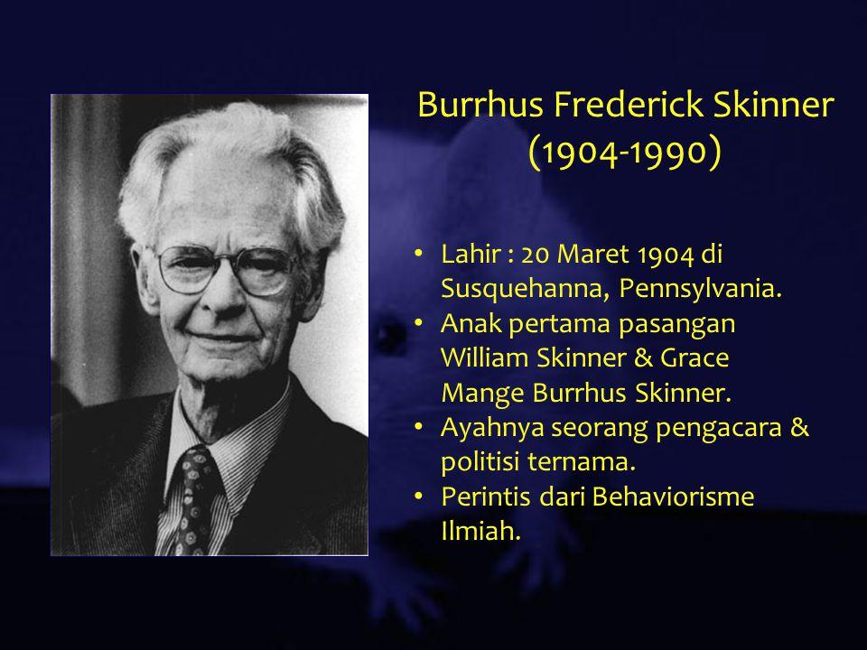 Burrhus Frederick Skinner (1904-1990) Lahir : 20 Maret 1904 di Susquehanna, Pennsylvania. Anak pertama pasangan William Skinner & Grace Mange Burrhus