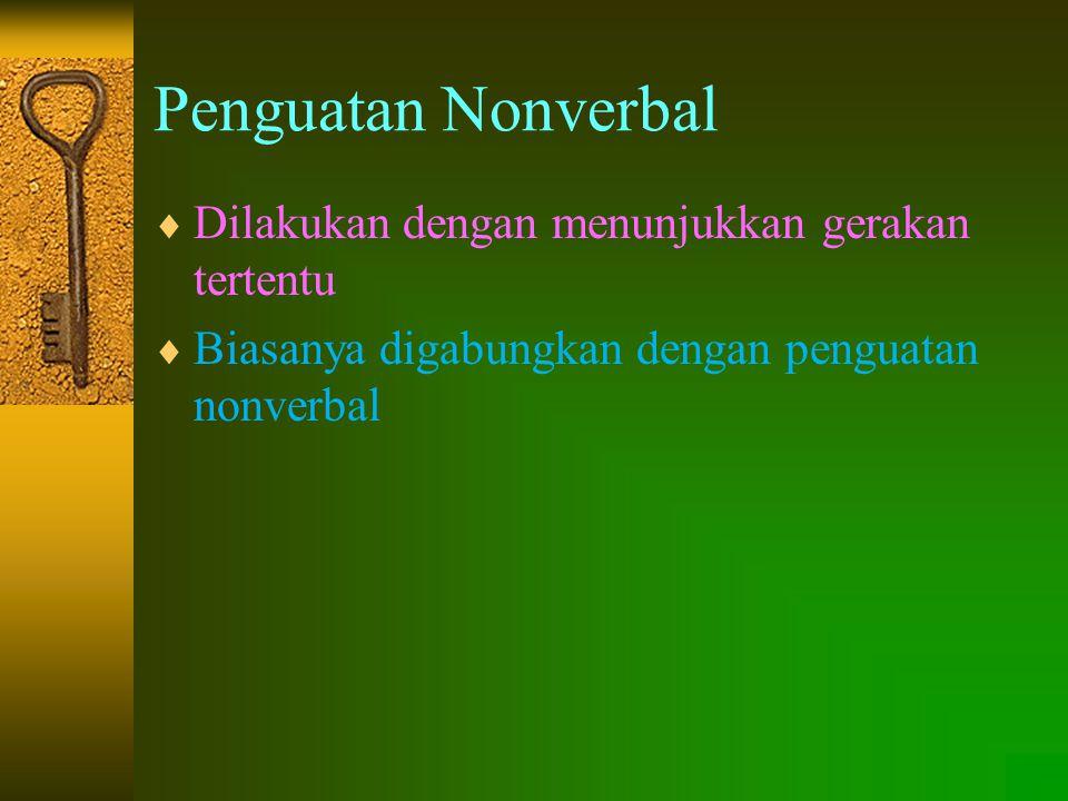 Penguatan Nonverbal  Dilakukan dengan menunjukkan gerakan tertentu  Biasanya digabungkan dengan penguatan nonverbal