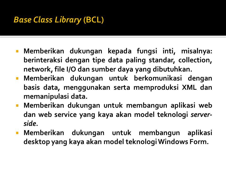Dengan adanya BCL ini, maka kita bisa menggunakan Framework.NET untuk membuat berbagai macam aplikasi, seperti :  Aplikasi console  Aplikasi berbasis windows (Windows Form)  Aplikasi ASP.NET (berbasis web)  Aplikasi Web Services XML  Aplikasi berbasis Windows Services