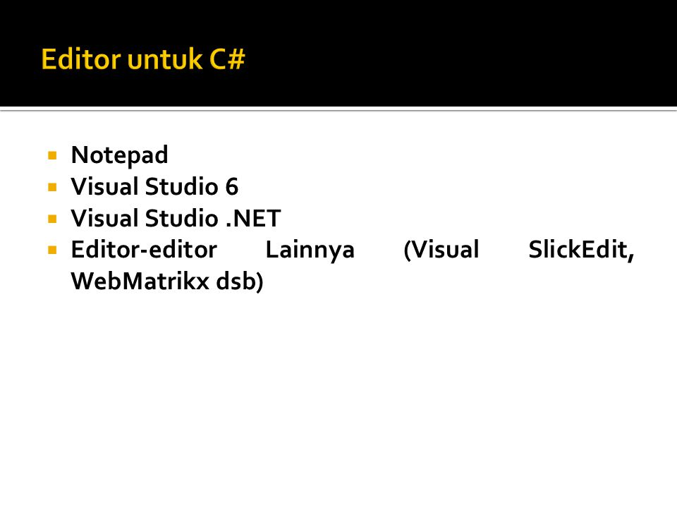  Notepad  Visual Studio 6  Visual Studio.NET  Editor-editor Lainnya (Visual SlickEdit, WebMatrikx dsb)